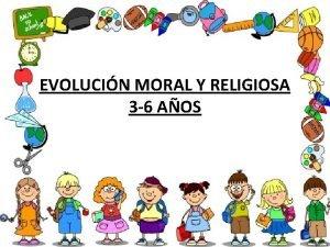 EVOLUCIN MORAL Y RELIGIOSA 3 6 AOS EVOLUCIN