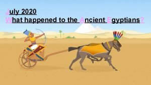 July 2020 What happened to the Ancient Egyptians