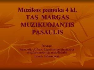 Muzikos pamoka 4 kl TAS MARGAS MUZIKUOJANTIS PASAULIS