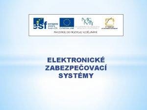 ELEKTRONICK ZABEZPEOVAC SYSTMY Nzev projektu Nov ICT rozvj