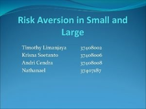 Risk Aversion in Small and Large Timothy Limanjaya