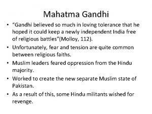 Mahatma Gandhi Gandhi believed so much in loving