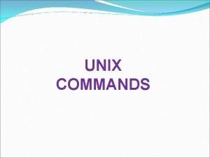 UNIX COMMANDS Unix Commands Internal commands commands builtinto