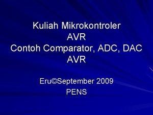 Kuliah Mikrokontroler AVR Contoh Comparator ADC DAC AVR