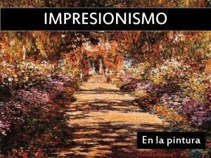 IMPRESIONISMO En la pintura Orgenes del Impresionismo En