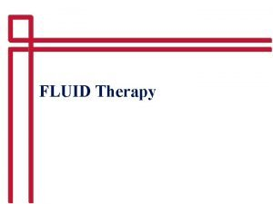 FLUID Therapy Fluid and electrolyte balance is an