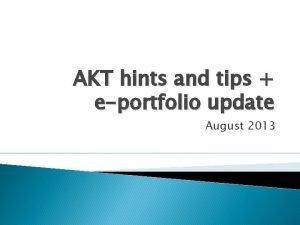 AKT hints and tips eportfolio update August 2013