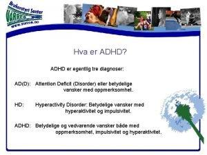 Hva er ADHD ADHD er egentlig tre diagnoser
