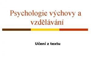 Psychologie vchovy a vzdlvn Uen z textu vodem