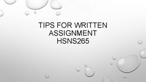 TIPS FOR WRITTEN ASSIGNMENT HSNS 265 THE TASK