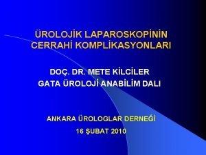 ROLOJK LAPAROSKOPNN CERRAH KOMPLKASYONLARI DO DR METE KLCLER