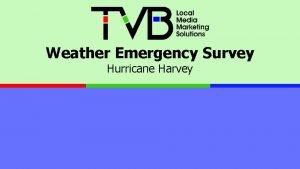 Weather Emergency Survey Hurricane Harvey Hurricane Harvey Around