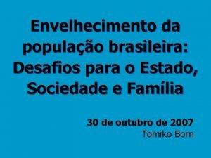 Envelhecimento da populao brasileira Desafios para o Estado