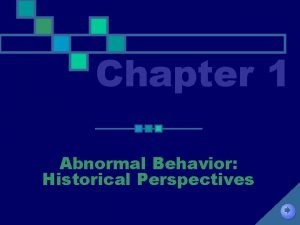 Chapter 1 Abnormal Behavior Historical Perspectives Abnormal Behavior