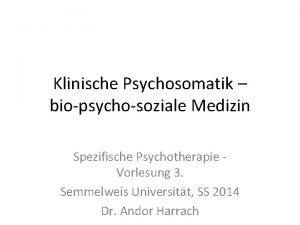 Klinische Psychosomatik biopsychosoziale Medizin Spezifische Psychotherapie Vorlesung 3