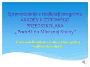 Sprawozdanie z realizacji programu AKADEMII ZDROWEGO PRZEDSZKOLAKA Podr