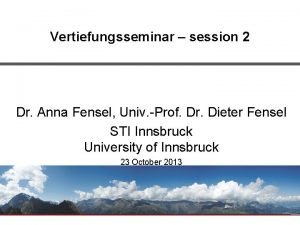 Vertiefungsseminar session 2 Dr Anna Fensel Univ Prof