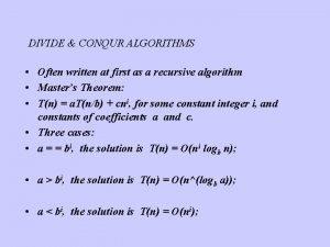 DIVIDE CONQUR ALGORITHMS Often written at first as