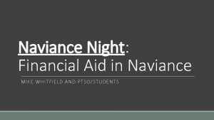 Naviance Night Financial Aid in Naviance MIKE WHITFIELD