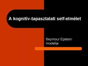 A kognitvtapasztalati selfelmlet Seymour Epstein modellje A CEST