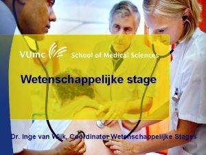 Wetenschappelijke stage Dr Inge van Wijk Cordinator Wetenschappelijke
