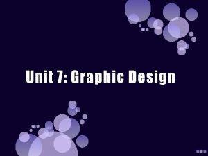 Unit 7 Graphic Design What is Graphic Design