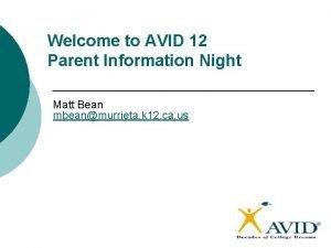 Welcome to AVID 12 Parent Information Night Matt
