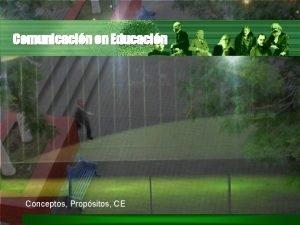 Comunicacin en Educacin Conceptos Propsitos CE Conceptos bsicos
