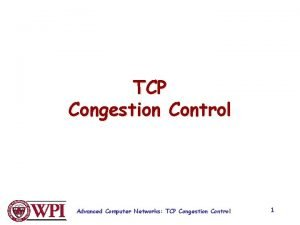 TCP Congestion Control Advanced Computer Networks TCP Congestion