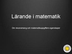 Lrande i matematik Om resonemang och matematikuppgifters egenskaper