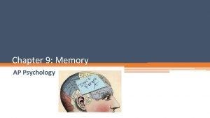 Chapter 9 Memory AP Psychology Memory Memory the