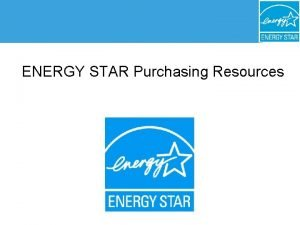 ENERGY STAR Purchasing Resources Purchasing and Procurement ENERGY