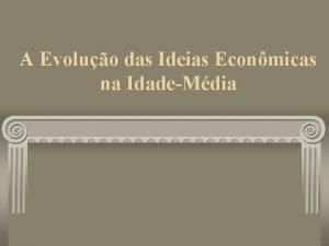 A Evoluo das Ideias Econmicas na IdadeMdia O