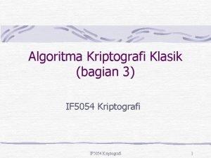 Algoritma Kriptografi Klasik bagian 3 IF 5054 Kriptografi