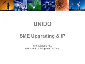 UNIDO SME Upgrading IP Tom Kenyon Ph D