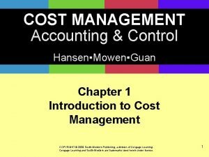 COST MANAGEMENT Accounting Control HansenMowenGuan Chapter 1 Introduction