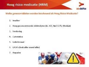 Hoog risico medicatie HRM Welke geneesmiddelen worden beschouwd