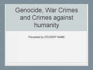 Genocide War Crimes and Crimes against humanity Presented