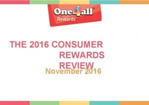 THE 2016 CONSUMER REWARDS REVIEW November 2016 Introduction