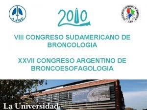 VIII CONGRESO SUDAMERICANO DE BRONCOLOGIA XXVII CONGRESO ARGENTINO