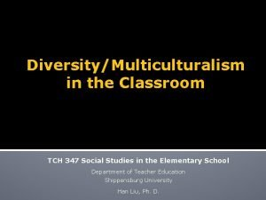 DiversityMulticulturalism in the Classroom TCH 347 Social Studies