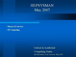HEPSYSMAN May 2007 Physics IT Services PP Computing