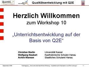 Qualittsentwicklung mit Q 2 E Herzlich Willkommen zum