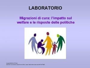 LABORATORIO Migrazioni di cura limpatto sul welfare e