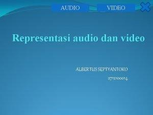 AUDIO VIDEO Representasi audio dan video ALBERTUS SEPTYANTOKO