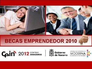 BECAS EMPRENDEDOR 2010 OBJETIVOS BECA EMPRENDEDOR Oportunidad nica