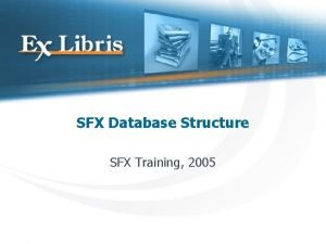 SFX Database Structure SFX Training 2005 The Flow