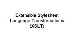 Extensible Stylesheet Language Transformations XSLT XSLT XSLT on