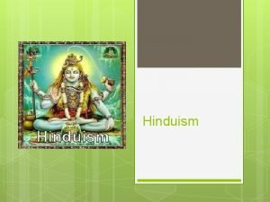Hinduism Roots of Hindu Belief Hinduism is a