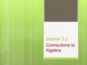 Section 3 2 Connections to Algebra Connections to